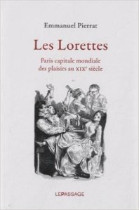 Les lorettes : Paris capitale mondiale des plaisirs au XIXe siècle