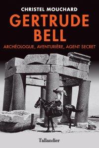 Gertrude Bell. Archéologue, aventurière, agent secret