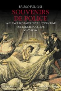 7786378368_souvenirs-de-police-la-france-des-faits-divers-et-du-crime-vue-par-des-policiers-1800-1939-de-bruno-fuligni-bouquins-robert-lafont-novembre-2016